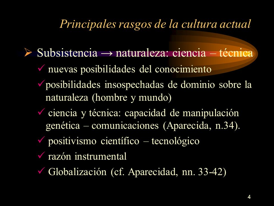 4 Principales rasgos de la cultura actual Subsistencia naturaleza: ciencia – técnica nuevas posibilidades del conocimiento posibilidades insospechadas