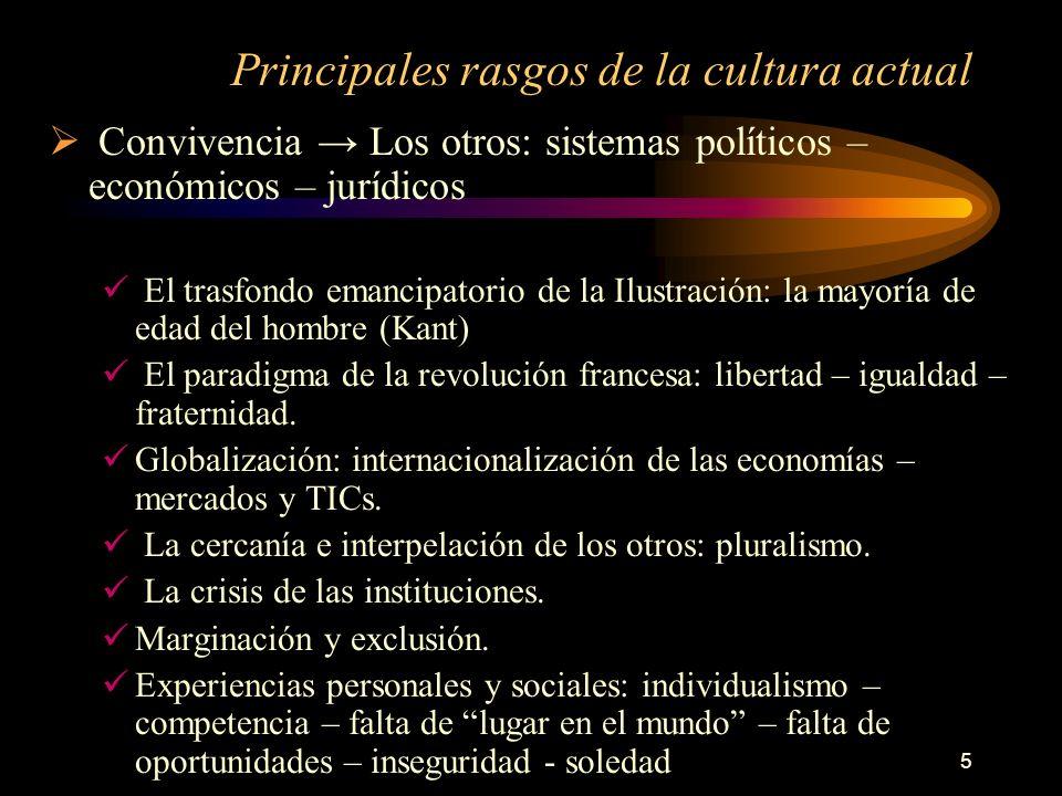 5 Principales rasgos de la cultura actual Convivencia Los otros: sistemas políticos – económicos – jurídicos El trasfondo emancipatorio de la Ilustrac