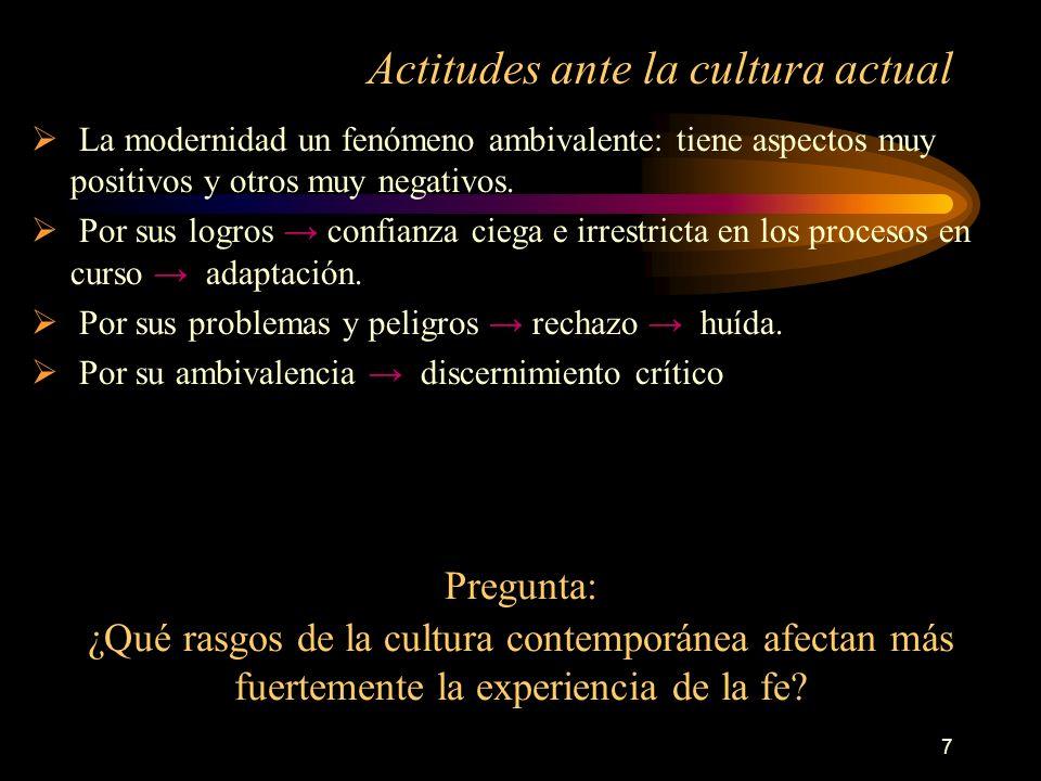 7 Actitudes ante la cultura actual La modernidad un fenómeno ambivalente: tiene aspectos muy positivos y otros muy negativos. Por sus logros confianza