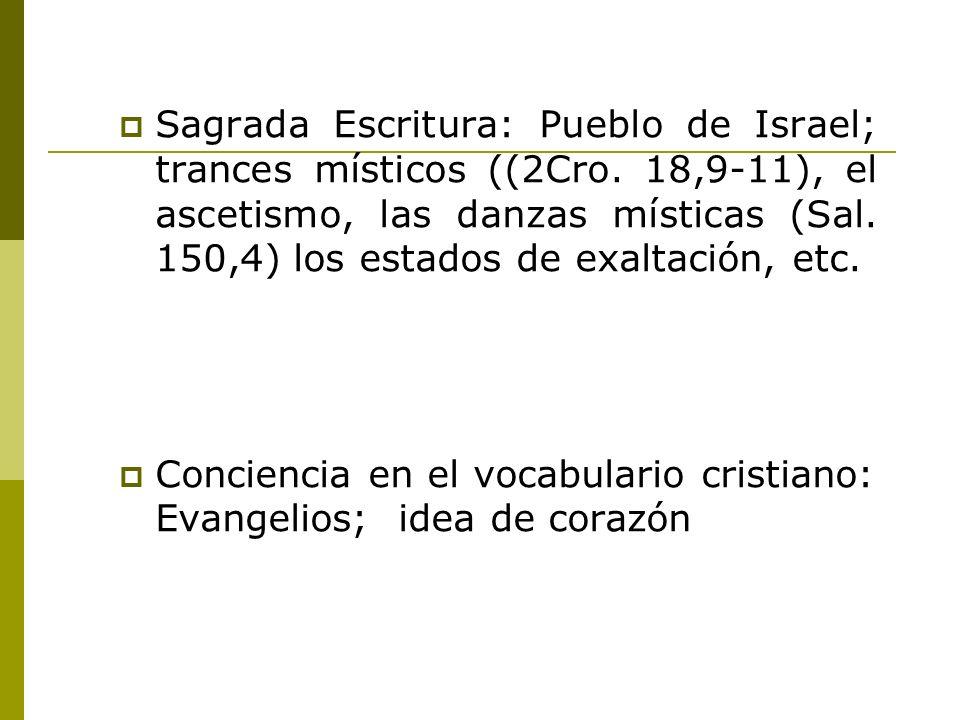 Sagrada Escritura: Pueblo de Israel; trances místicos ((2Cro. 18,9-11), el ascetismo, las danzas místicas (Sal. 150,4) los estados de exaltación, etc.