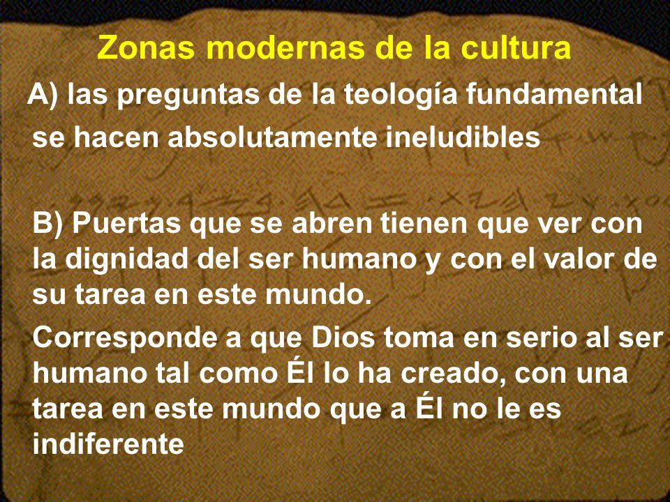 Zonas modernas de la cultura A) las preguntas de la teología fundamental se hacen absolutamente ineludibles B) Puertas que se abren tienen que ver con