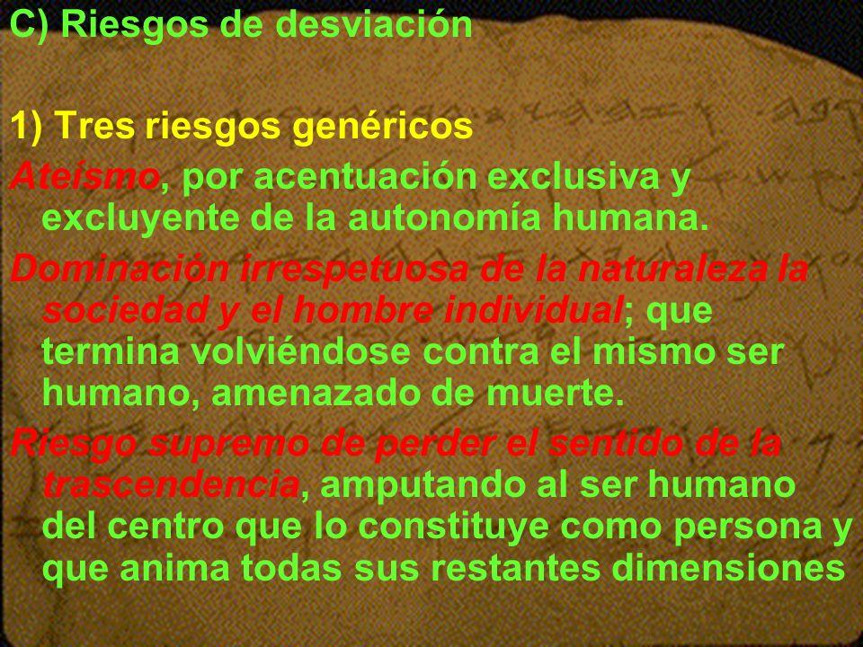 C) Riesgos de desviación 1) Tres riesgos genéricos Ateísmo, por acentuación exclusiva y excluyente de la autonomía humana. Dominación irrespetuosa de