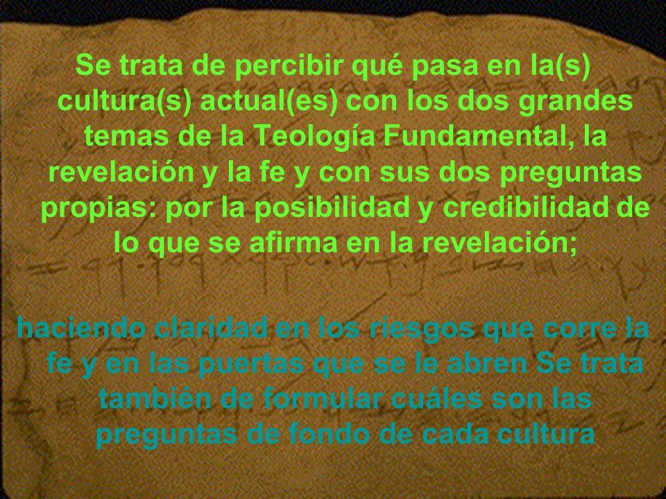 Zonas tradicionales de la cultura A) las preguntas de la teología fundamental no se plantean, porque la posibilidad de una revelación de Dios y de la respuesta de fe del ser humano está de antemano respondida afirmativamente.