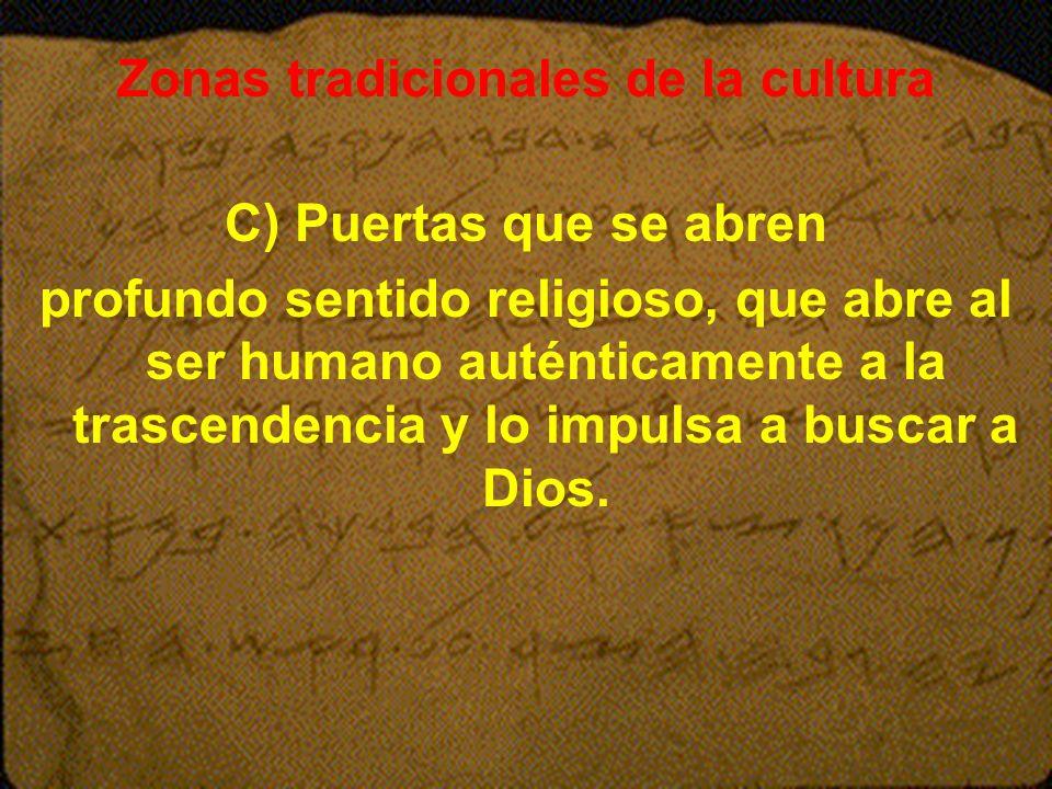 Zonas tradicionales de la cultura C) Puertas que se abren profundo sentido religioso, que abre al ser humano auténticamente a la trascendencia y lo im