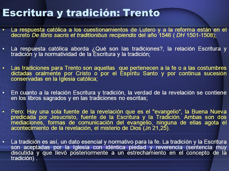 Escritura y tradición: Trento La respuesta católica a los cuestionamientos de Lutero y a la reforma están en el decreto De libris sacris et traditioni