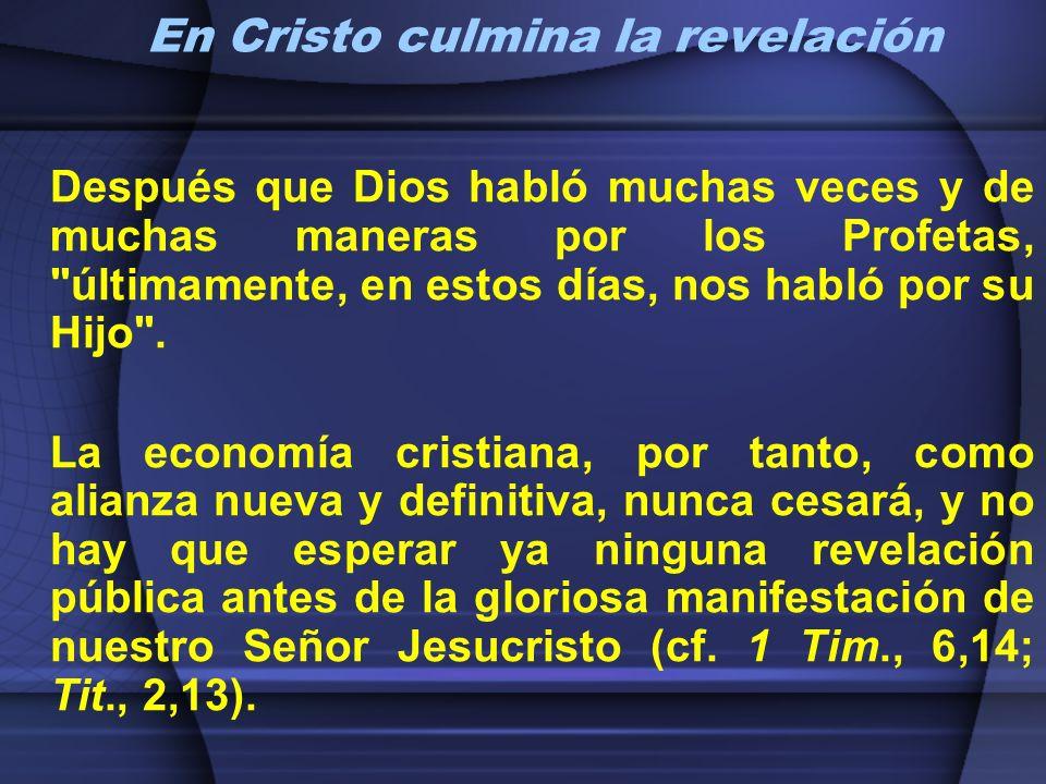 En Cristo culmina la revelación Después que Dios habló muchas veces y de muchas maneras por los Profetas,