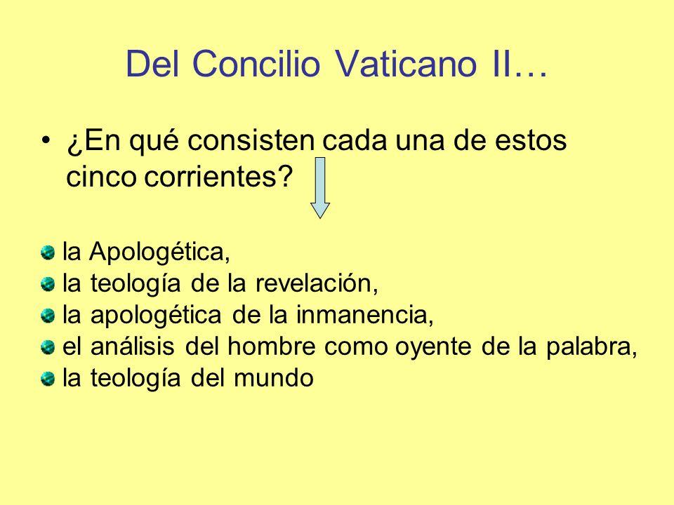 Del Concilio Vaticano II… ¿En qué consisten cada una de estos cinco corrientes? la Apologética, la teología de la revelación, la apologética de la inm