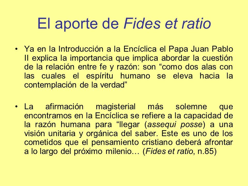El aporte de Fides et ratio Ya en la Introducción a la Encíclica el Papa Juan Pablo II explica la importancia que implica abordar la cuestión de la re