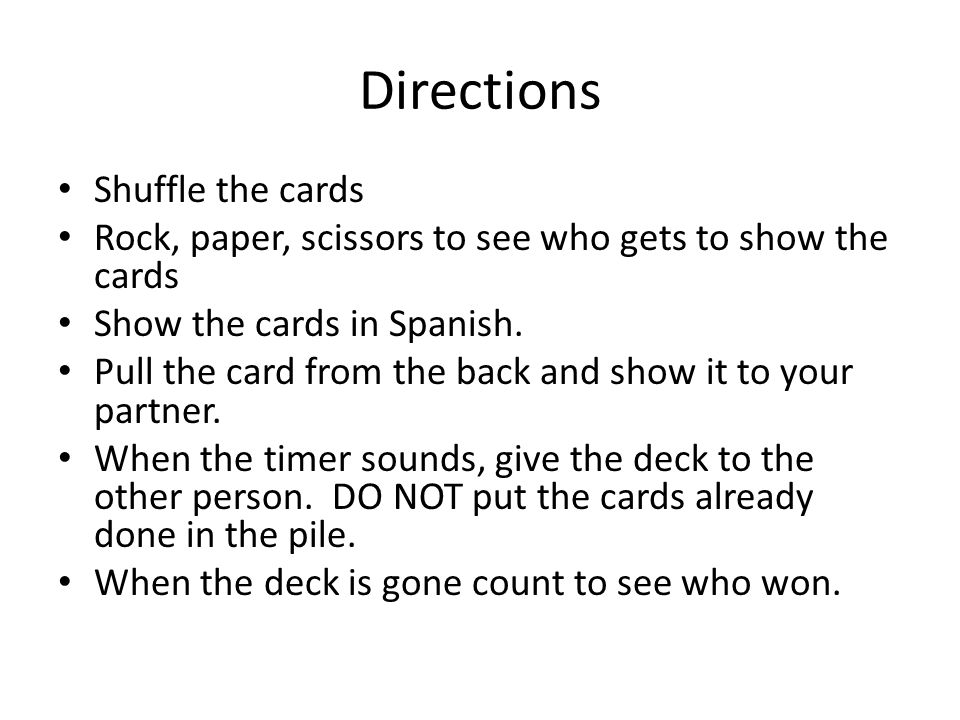 Directions Shuffle the cards Rock, paper, scissors to see who gets to show the cards Show the cards in Spanish.