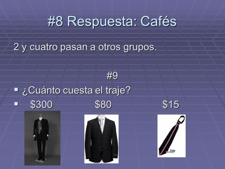 #8 Respuesta: Cafés 2 y cuatro pasan a otros grupos. #9 ¿Cuánto cuesta el traje? ¿Cuánto cuesta el traje? $300 $80 $15 $300 $80 $15