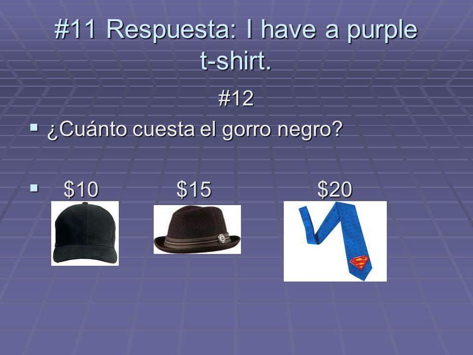 #11 Respuesta: I have a purple t-shirt. #12 ¿Cuánto cuesta el gorro negro.