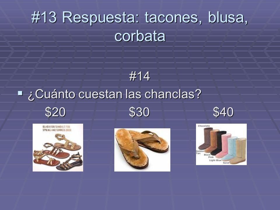 #13 Respuesta: tacones, blusa, corbata #14 ¿Cuánto cuestan las chanclas? ¿Cuánto cuestan las chanclas? $20$30$40