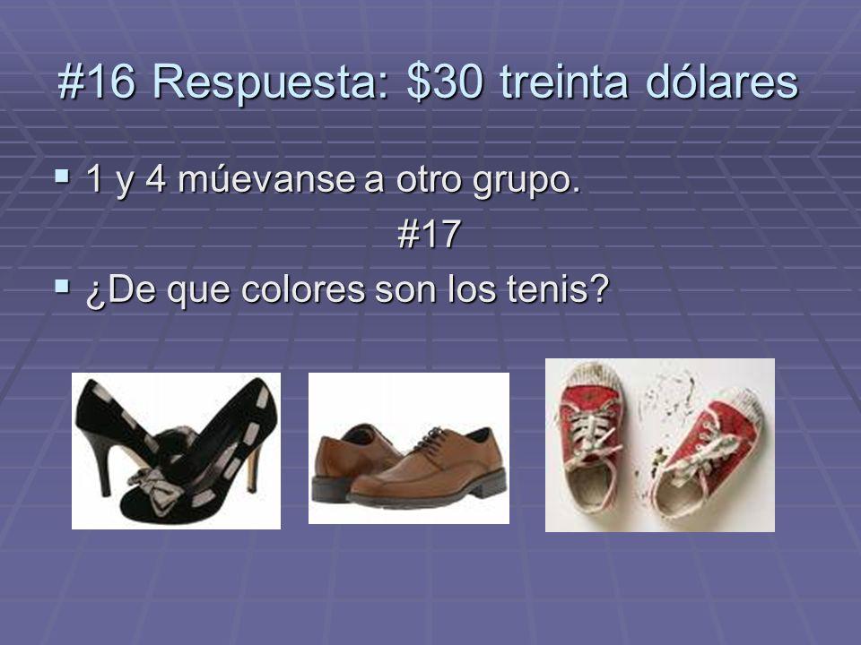 1 y 4 múevanse a otro grupo. 1 y 4 múevanse a otro grupo.#17 ¿De que colores son los tenis? ¿De que colores son los tenis? #16 Respuesta: $30 treinta