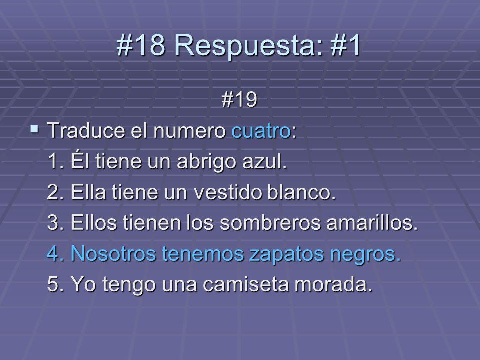 #19 Traduce el numero cuatro: Traduce el numero cuatro: 1. Él tiene un abrigo azul. 2. Ella tiene un vestido blanco. 3. Ellos tienen los sombreros ama