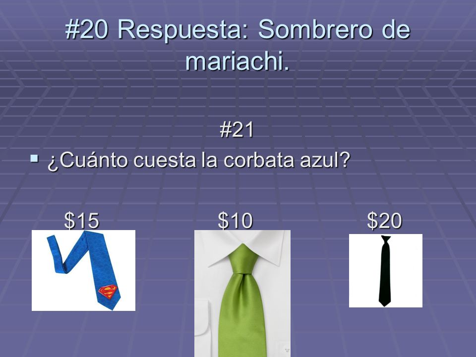 #21 ¿Cuánto cuesta la corbata azul? ¿Cuánto cuesta la corbata azul? $15 $10 $20 $15 $10 $20 #20 Respuesta: Sombrero de mariachi.