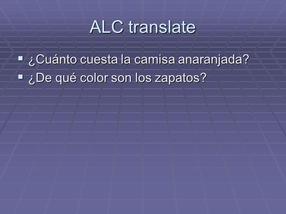 ALC translate ¿Cuánto cuesta la camisa anaranjada? ¿Cuánto cuesta la camisa anaranjada? ¿De qué color son los zapatos? ¿De qué color son los zapatos?