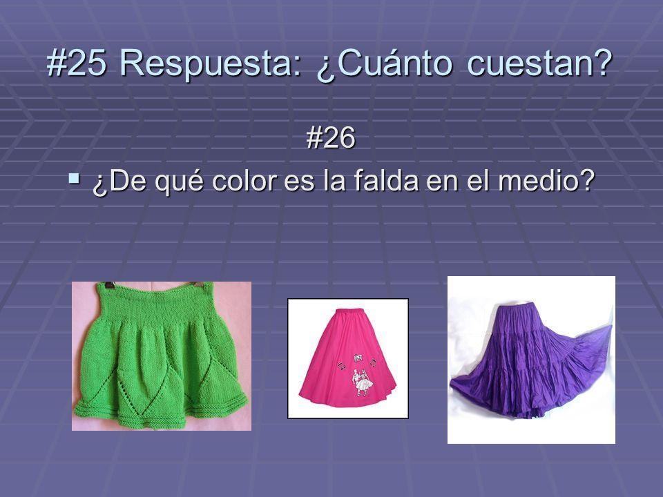 #26 ¿De qué color es la falda en el medio? ¿De qué color es la falda en el medio? #25 Respuesta: ¿Cuánto cuestan?
