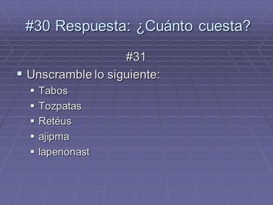 #31 Unscramble lo siguiente: Unscramble lo siguiente: Tabos Tabos Tozpatas Tozpatas Retéus Retéus ajipma ajipma lapenonast lapenonast #30 Respuesta: ¿Cuánto cuesta.