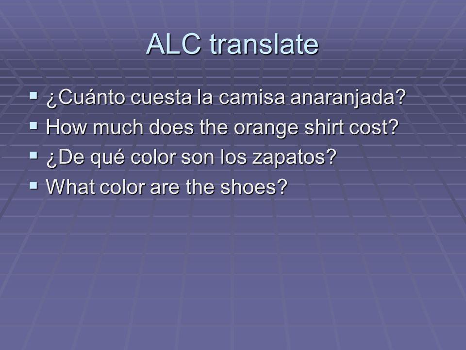 ALC translate ¿Cuánto cuesta la camisa anaranjada? ¿Cuánto cuesta la camisa anaranjada? How much does the orange shirt cost? How much does the orange