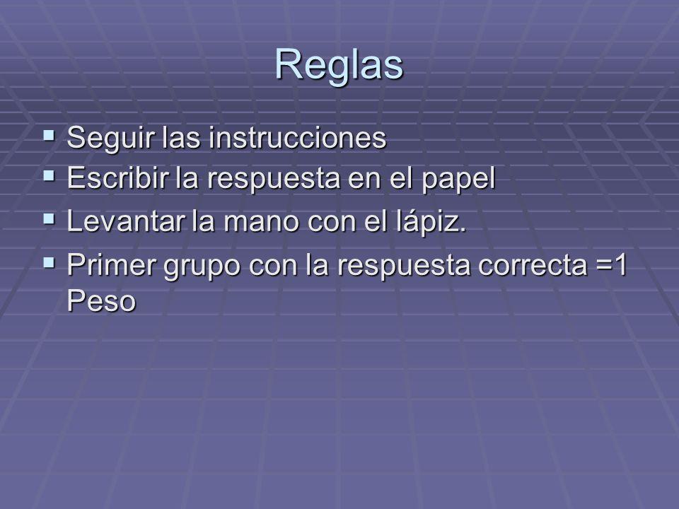 Reglas Seguir las instrucciones Seguir las instrucciones Escribir la respuesta en el papel Escribir la respuesta en el papel Levantar la mano con el lápiz.