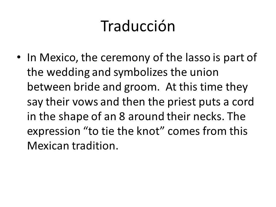 Conexión con una boda moderna En México, la ceremonia del lazo es parte de la boda y simboliza la unión entre los novios. Es cuando dicen sus promesas