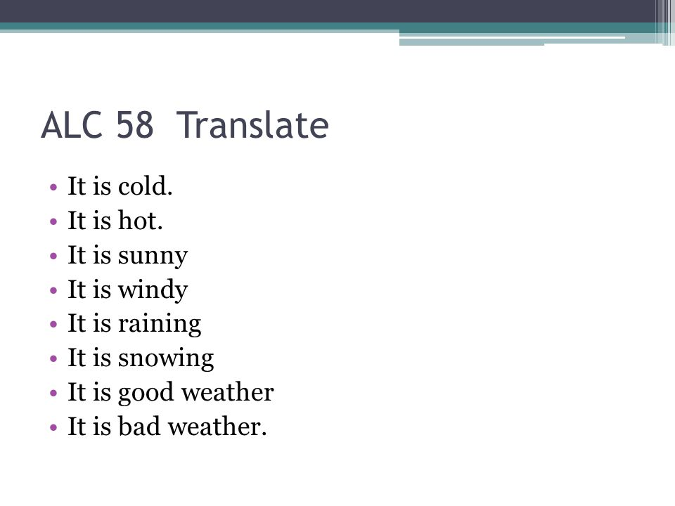 ALC 58 Translate It is cold.It is hot.