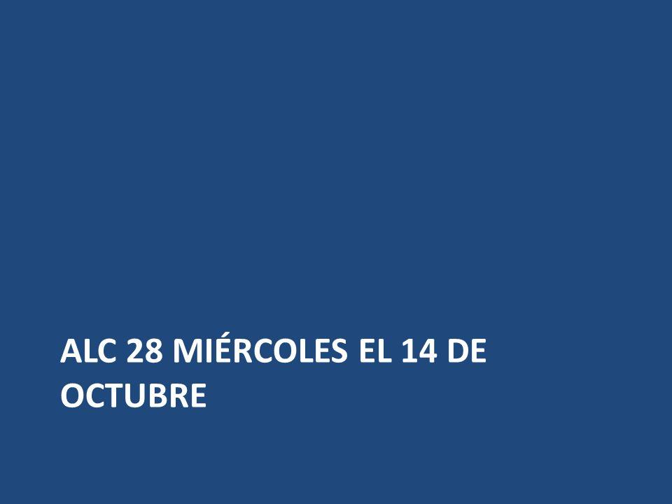 ALC 28 MIÉRCOLES EL 14 DE OCTUBRE