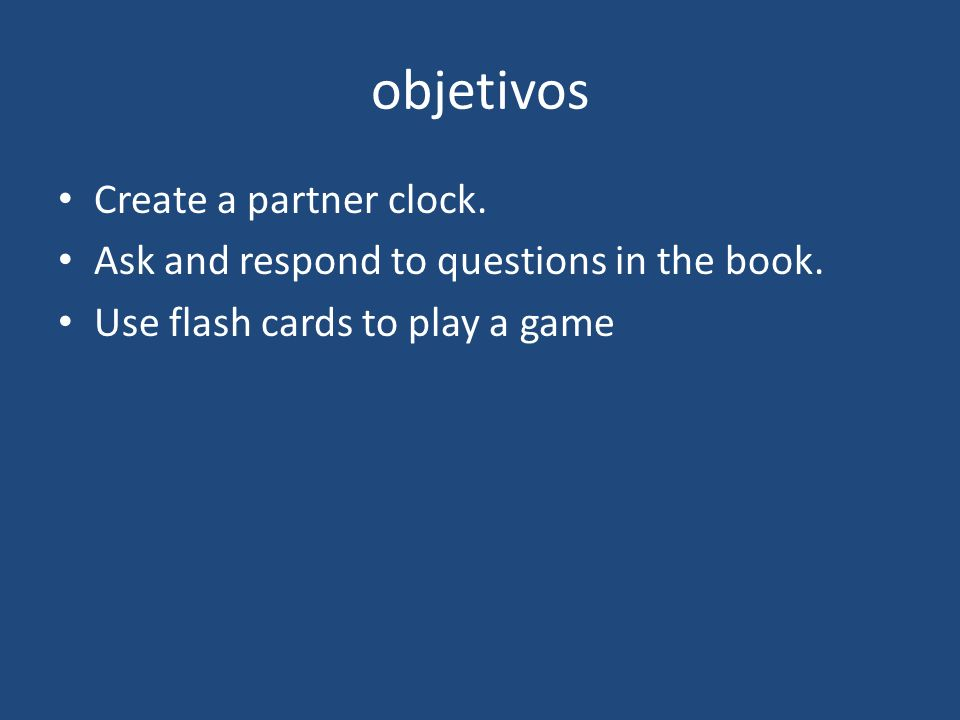 objetivos Create a partner clock. Ask and respond to questions in the book.