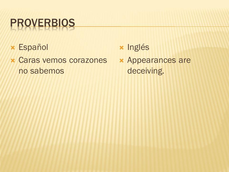Español Caras vemos corazones no sabemos Inglés Appearances are deceiving.