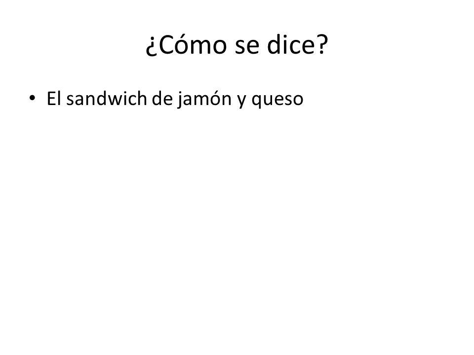 ¿Cómo se dice El sandwich de jamón y queso