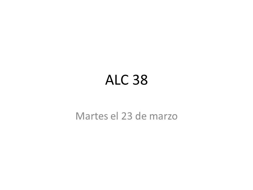 ALC 38 Martes el 23 de marzo