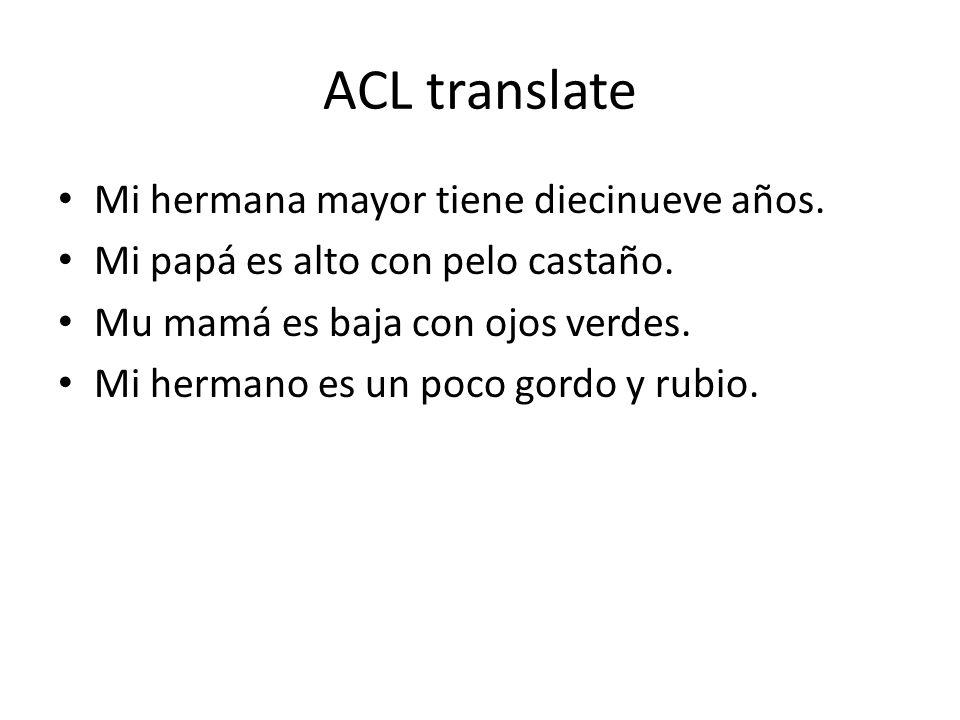 ACL translate Mi hermana mayor tiene diecinueve años.