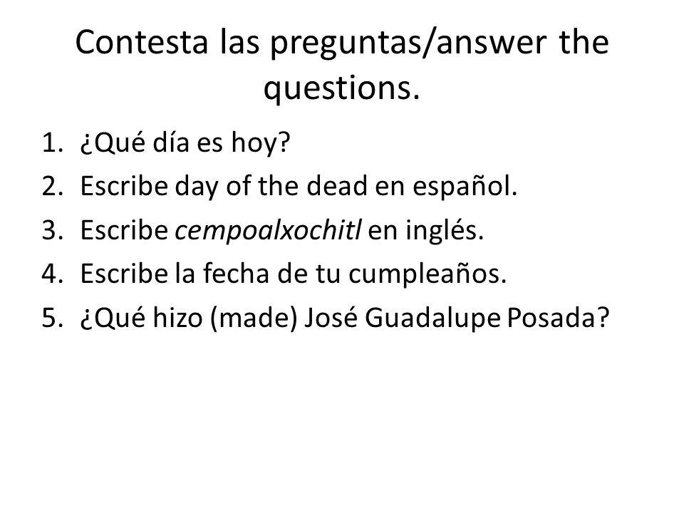 Respuestas 1.¿Qué día es hoy.Martes 2.Escribe day of the dead en español.