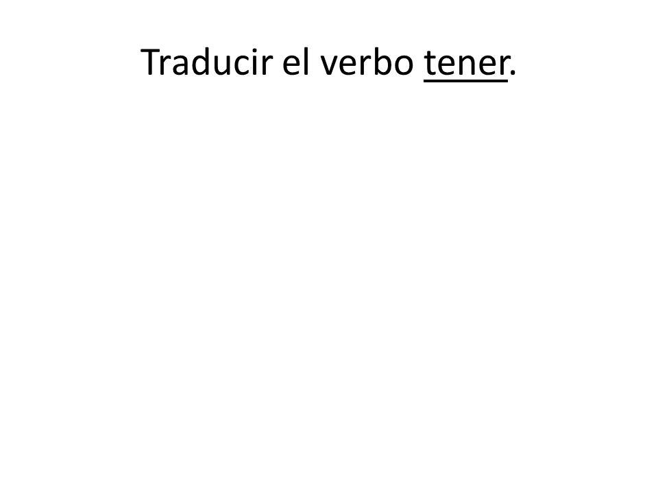 Traducir el verbo tener.