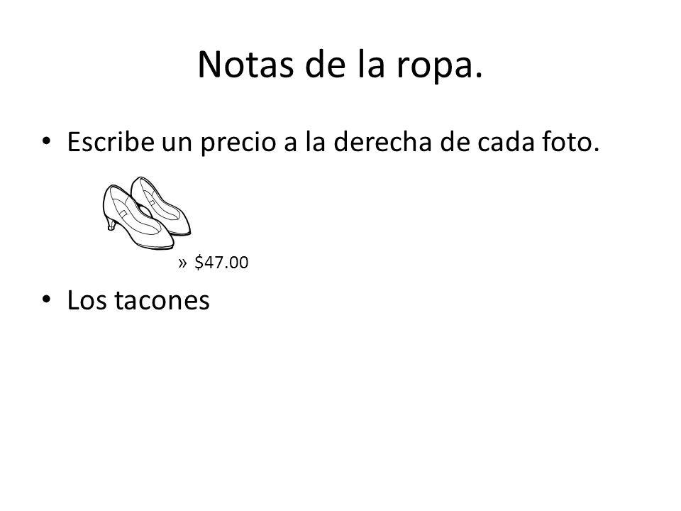 Notas de la ropa. Escribe un precio a la derecha de cada foto. » $47.00 Los tacones