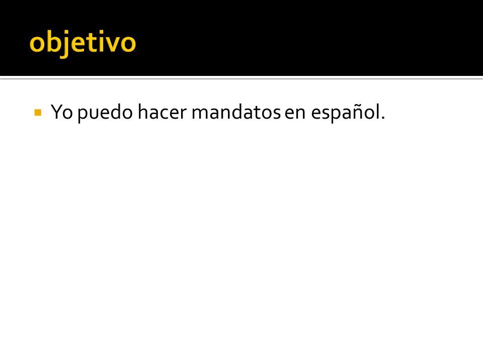 Yo puedo hacer mandatos en español.
