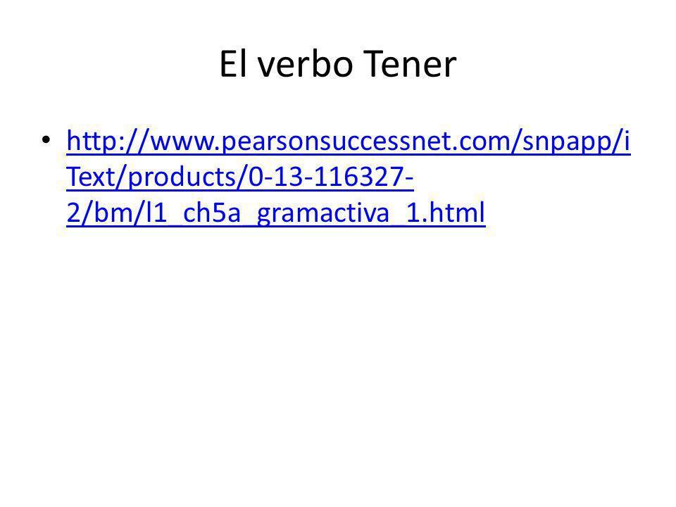 El verbo Tener http://www.pearsonsuccessnet.com/snpapp/i Text/products/0-13-116327- 2/bm/l1_ch5a_gramactiva_1.html http://www.pearsonsuccessnet.com/sn