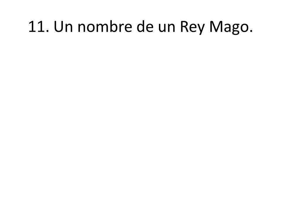 11. Un nombre de un Rey Mago.