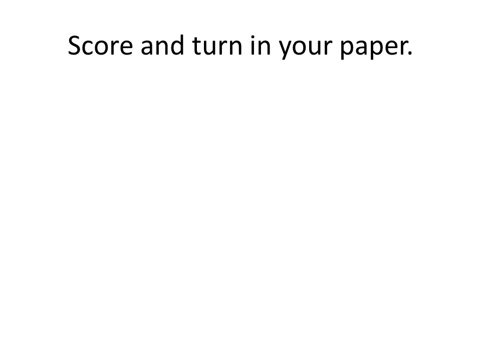 Score and turn in your paper.