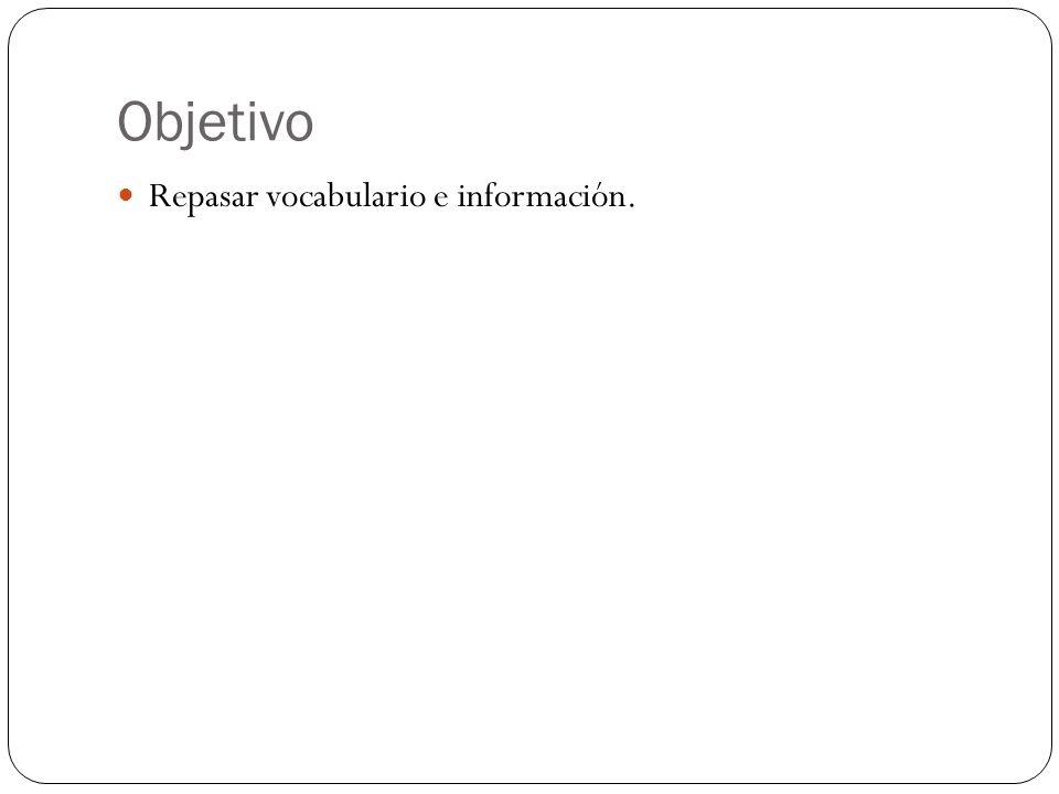Objetivo Repasar vocabulario e información.