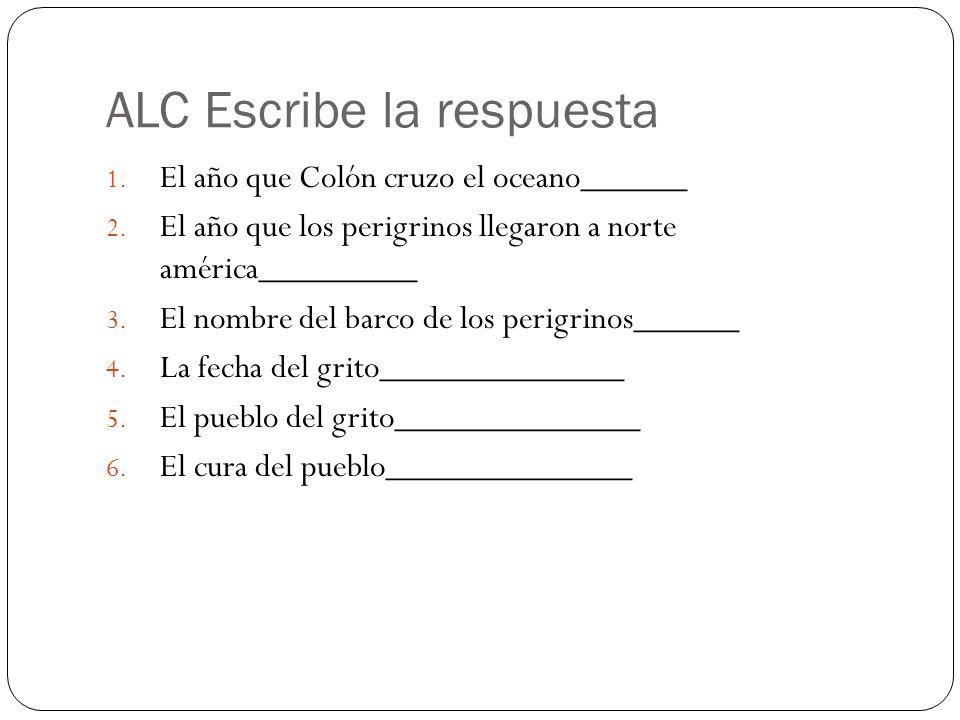 ALC Escribe la respuesta 1. El año que Colón cruzo el oceano______ 2.