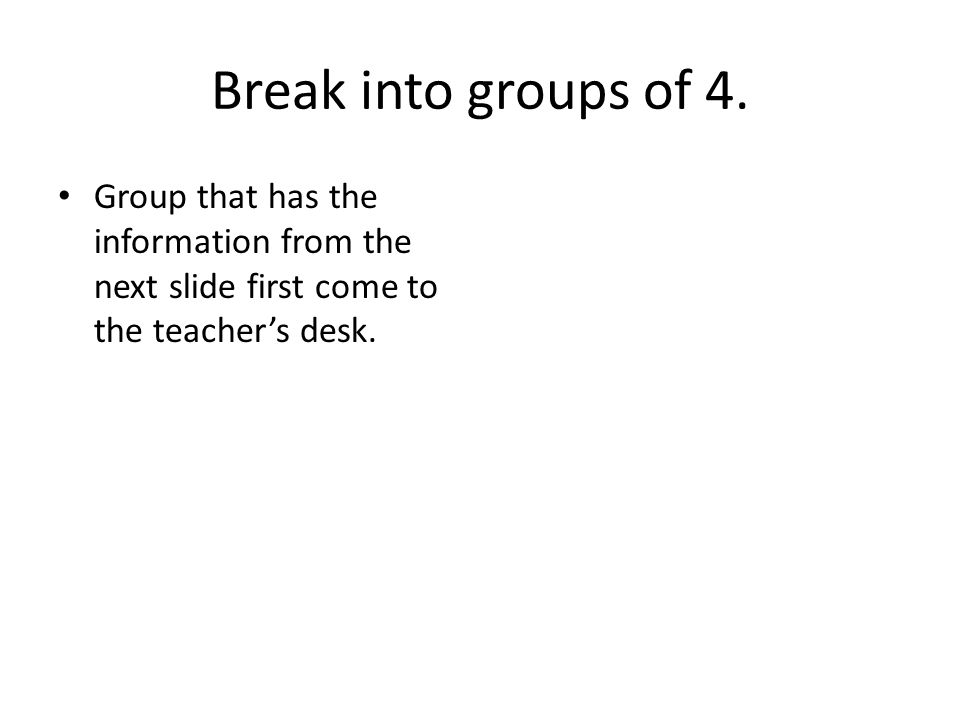 Break into groups of 4.
