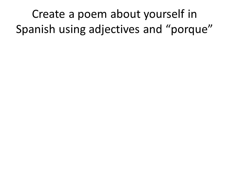 Create a poem about yourself in Spanish using adjectives and porque