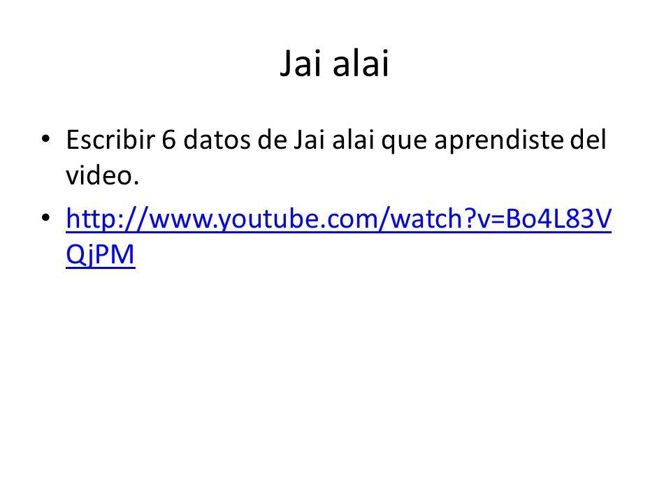 Jai alai Escribir 6 datos de Jai alai que aprendiste del video. http://www.youtube.com/watch?v=Bo4L83V QjPM http://www.youtube.com/watch?v=Bo4L83V QjP