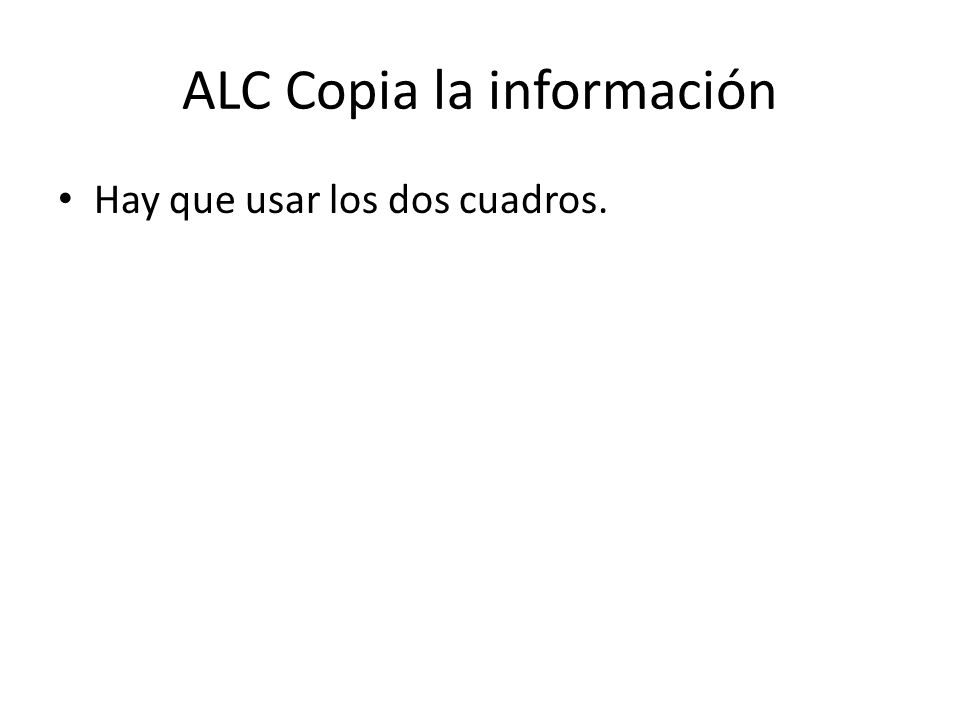 ALC Copia la información Hay que usar los dos cuadros.