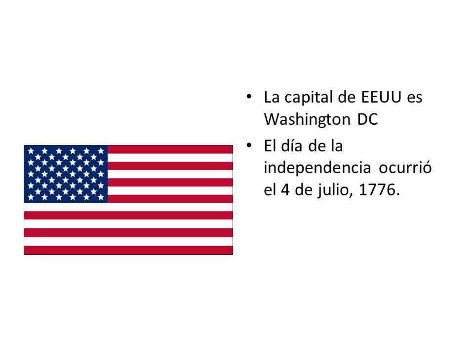 La capital de EEUU es Washington DC El día de la independencia ocurrió el 4 de julio, 1776.