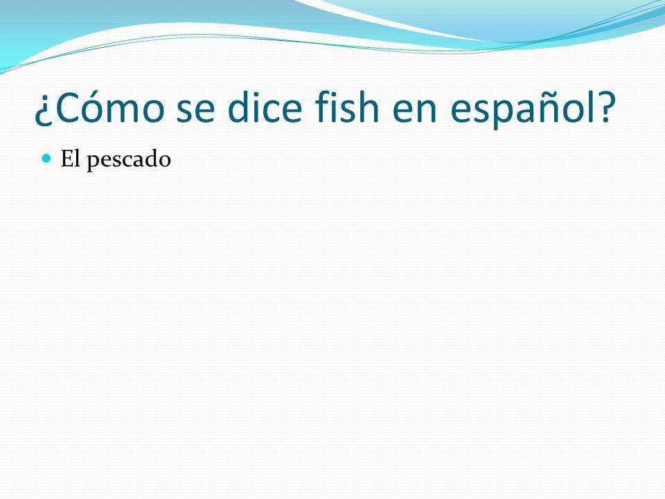 ¿Cómo se dice fish en español? El pescado
