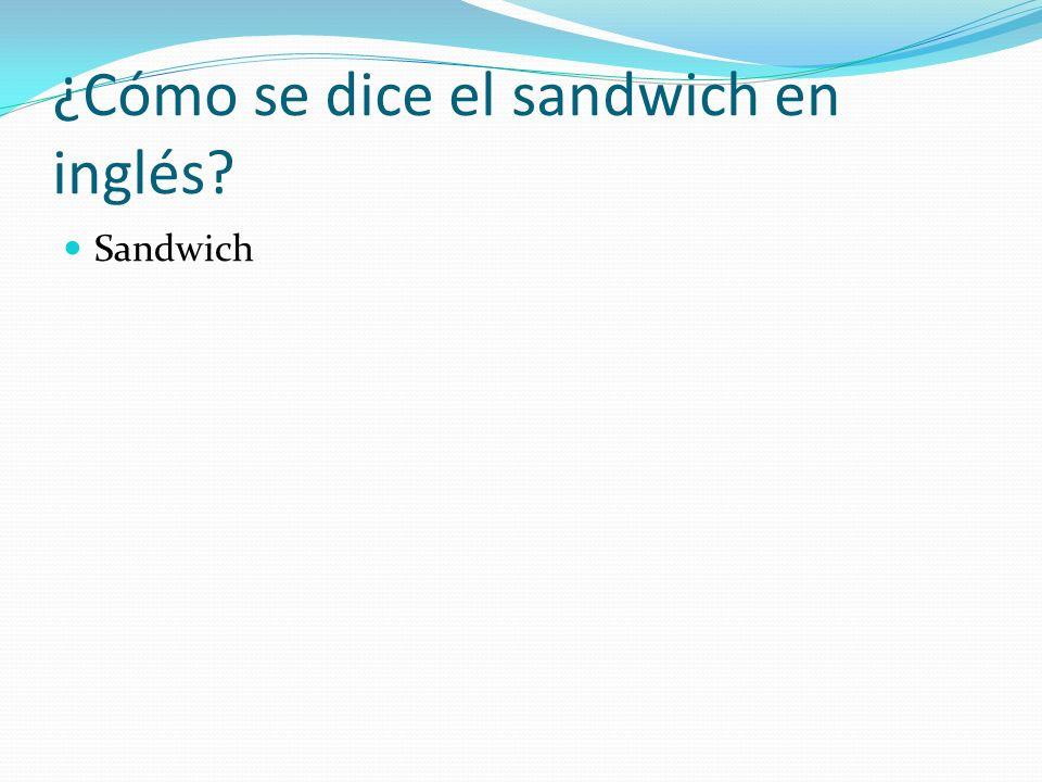 ¿Cómo se dice el sandwich en inglés? Sandwich