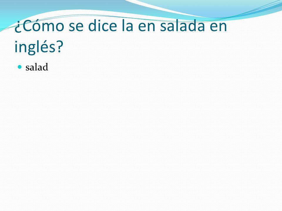 ¿Cómo se dice la en salada en inglés? salad