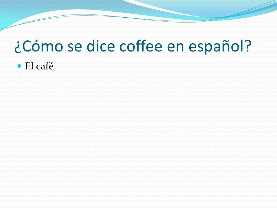 ¿Cómo se dice coffee en español? El café
